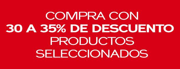 Compra con30% a 35% de descuento en productos seleccionados.